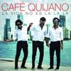 Café Quijano: La vida no es la la la - portada reducida