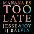Jesse & Joy: Mañana es too late - portada reducida