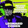 Leonard Cohen: Never gave nobody trouble - portada reducida