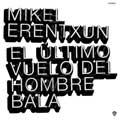 Mikel Erentxun: El último vuelo del hombre bala