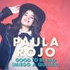 Paula Rojo: Good to be bad - portada reducida