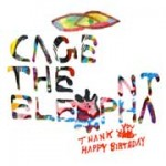 "Cage The Elephant, ""Thank You, Happy Birthday"""